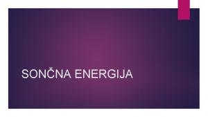 SONNA ENERGIJA Uvod Sonno energijo e stoletja izrabljajo
