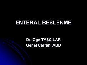 ENTERAL BESLENME Dr ge TACILAR Genel Cerrahi ABD