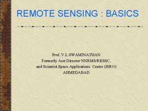REMOTE SENSING BASICS Prof V L SWAMINATHAN Formerly