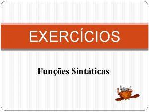 EXERCCIOS Funes Sintticas 1 Identifica a funo sinttica