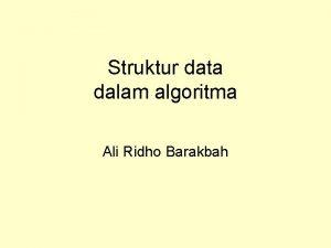Struktur data dalam algoritma Ali Ridho Barakbah Struktur