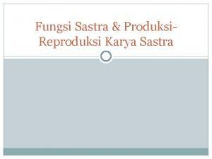 Fungsi Sastra Produksi Reproduksi Karya Sastra Fungsi Sastra