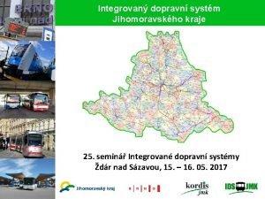 Integrovan dopravn systm Jihomoravskho kraje 25 semin Integrovan
