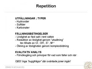 Repetition UTFLLNINGAR TYPER Hydroxider Sulfider Karbonater FLLNINGSBETINGELSER Lslighet