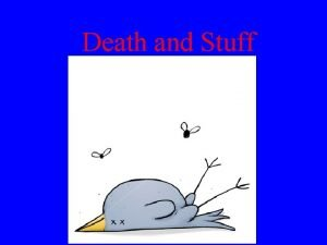 Death and Stuff Death The cessation of life