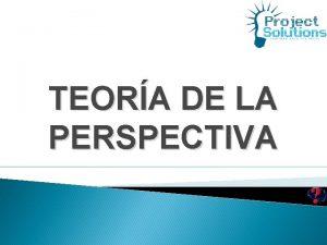 TEORA DE LA PERSPECTIVA Teora de las Perspectivas
