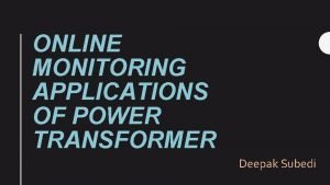 ONLINE MONITORING APPLICATIONS OF POWER TRANSFORMER Deepak Subedi