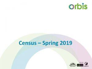 Census Spring 2019 Agenda Overview School Census 2018