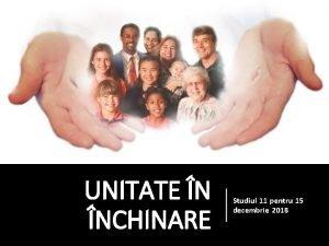 UNITATE N NCHINARE Studiul 11 pentru 15 decembrie