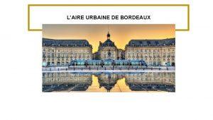 LAIRE URBAINE DE BORDEAUX Bordeaux une aire urbaine