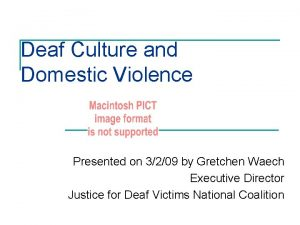 Deaf Culture and Domestic Violence Presented on 3209