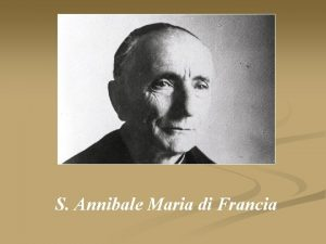 S S ANNIBALE MARIA DI FRANCIA Annibale Maria
