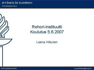 JYVSKYLN YLIOPISTO Tietotekniikan laitos Rehoriinstituutti Koulutus 5 6