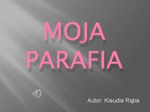 MOJA PARAFIA Autor Klaudia Rba SPIS TRECI MOJA