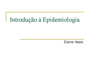 Introduo Epidemiologia Elaine Assis Contedo n O que