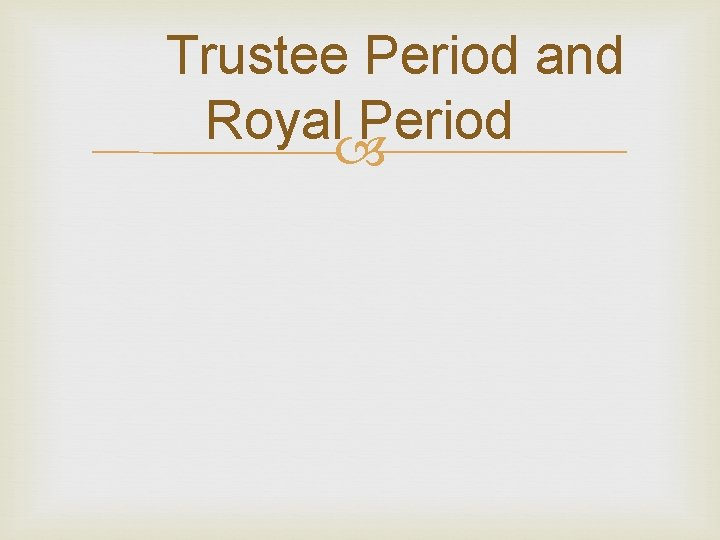 Trustee Period and Royal Period Trustee Period SS