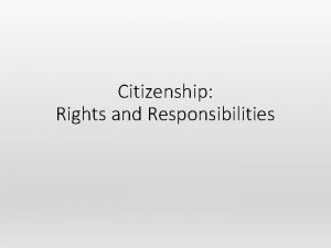 Citizenship Rights and Responsibilities What is citizenship Definition