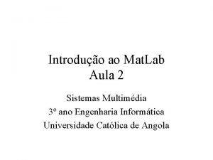 Introduo ao Mat Lab Aula 2 Sistemas Multimdia