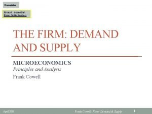 Prerequisites Almost essential Firm Optimisation THE FIRM DEMAND