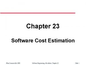 Chapter 23 Software Cost Estimation Ian Sommerville 2000