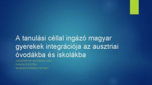 A tanulsi cllal ingz magyar gyerekek integrcija az