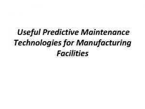 Useful Predictive Maintenance Technologies for Manufacturing Facilities Predictive