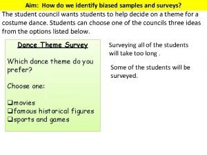 Aim How do we identify biased samples and