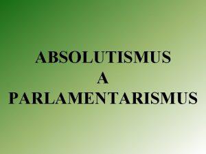 ABSOLUTISMUS A PARLAMENTARISMUS MEZINRODN SITUACE PO TICETILET VLCE