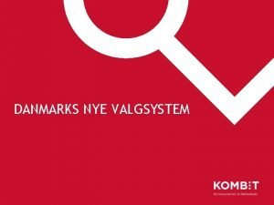 DANMARKS NYE VALGSYSTEM Det nye valgsystem er en