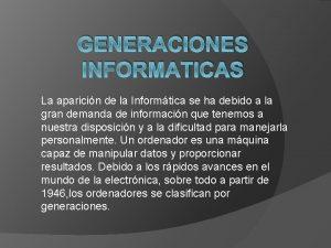 GENERACIONES INFORMATICAS La aparicin de la Informtica se