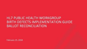 HL 7 PUBLIC HEALTH WORKGROUP BIRTH DEFECTS IMPLEMENTATION