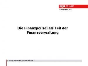 Die Finanzpolizei als Teil der Finanzverwaltung Name der