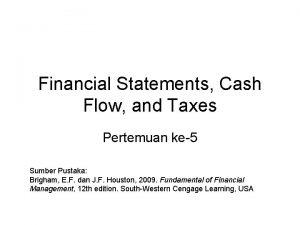 Financial Statements Cash Flow and Taxes Pertemuan ke5