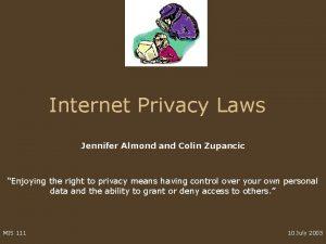 Internet Privacy Laws Jennifer Almond and Colin Zupancic