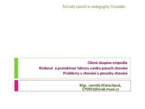 Zklady speciln pedagogiky Etopedie Clov skupina etopedie Rizikov