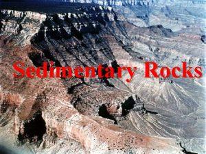 Sedimentary Rocks What is a sedimentary rock Sedimentary