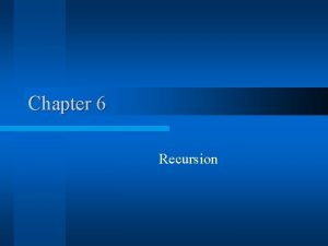 Chapter 6 Recursion Solving simple problems l Iteration