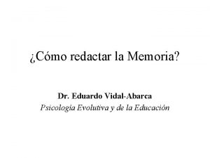 Cmo redactar la Memoria Dr Eduardo VidalAbarca Psicologa