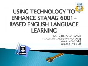 USING TECHNOLOGY TO ENHANCE STANAG 6001 BASED ENGLISH