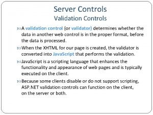 Server Controls Validation Controls A validation control or