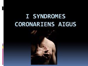 I SYNDROMES CORONARIENS AIGUS 1 Rappels anatomiques 2