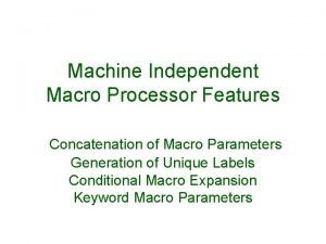 Machine Independent Macro Processor Features Concatenation of Macro