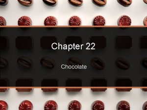 Chapter 22 Chocolate Introduction Brief History of Chocolate