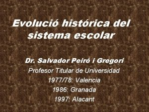Evoluci histrica del sistema escolar Dr Salvador Peir