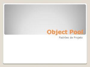 Object Pool Padres de Projeto Introduo ao Padro