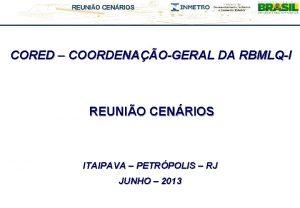 REUNIO CENRIOS CORED COORDENAOGERAL DA RBMLQI REUNIO CENRIOS