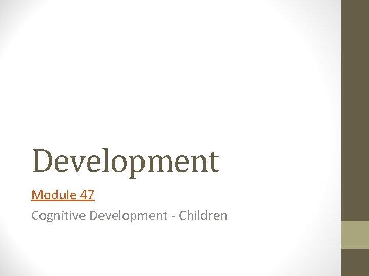 Development Module 47 Cognitive Development Children Cognitive Development