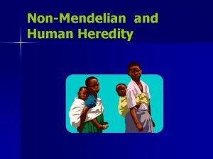 NonMendelian and Human Heredity NonMendelian Genetics n Essential