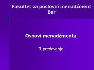 Fakultet za poslovni menadment Bar Osnovi menadmenta II