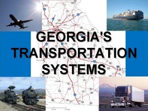 GEORGIAS TRANSPORTATION SYSTEMS Essential Question How have Georgias